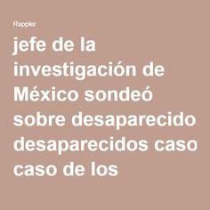 jefe de la investigación de México sondeó sobre desaparecidos caso de los estudiantes
