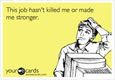 This job hasn't killed me or made me stronger. The 19 Best Cards To Send To Someone Who Hates Their Job