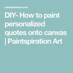 DIY- How to paint personalized quotes onto canvas | Paintspiration Art