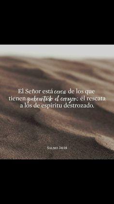 Dios siempre está cerca para salvar a los que no tienen ni ánimo ni esperanza. Salmos 34:18 TLA.