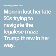 Monnin lost her late 20s trying to navigate the legalese maze Trump threw in her way.