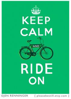 Keep calm and ride on  (Sarah gave me a necklace with this)  Love it...Love my GREEN BIKE