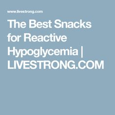 The Best Snacks for Reactive Hypoglycemia   LIVESTRONG.COM