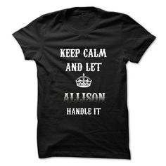 Keep Calm And Let ALLISON Handle It.Hot Tshirt! #name #ALLISON #gift #ideas #Popular #Everything #Videos #Shop #Animals #pets #Architecture #Art #Cars #motorcycles #Celebrities #DIY #crafts #Design #Education #Entertainment #Food #drink #Gardening #Geek #Hair #beauty #Health #fitness #History #Holidays #events #Home decor #Humor #Illustrations #posters #Kids #parenting #Men #Outdoors #Photography #Products #Quotes #Science #nature #Sports #Tattoos #Technology #Travel #Weddings #Women