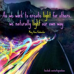 As we work to create light for others we naturally light our own way.