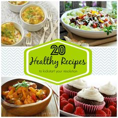 20 Healthy Recipes To Kickstart Your Resolution - everything from soup and salad to, yes, dessert.