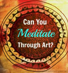 Can You Meditate Through Art? Awesome post on mandalas, mindfulness, and finding your center through art.