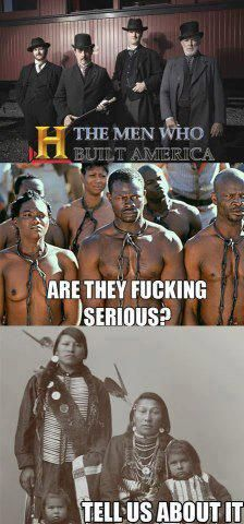 """The History Channel's """"The Men Who Built America."""" I posted this on another board, but I just couldn't help but laugh out loud at this pin. Very telling too, I might add Motto, Youre My Person, The Ugly Truth, History Channel, African American History, American Indians, Found Out, Black History, I Laughed"""