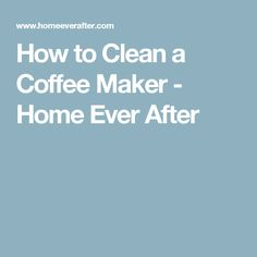 How to Clean a Coffee Maker - Home Ever After