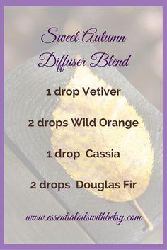 Sweet Autumn Diffuser Blend In your favorite doTERRA essential oil diffuser , blend together the following essential oils. 1 drop Vetiver 2 drops Wild Orange 1 drop Cassia 2 drops Douglas Fir