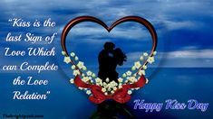 """""""Kiss is the last Sign of Love Which can complete the Love Relation """". Kiss Day Quotes, Love Quotes, Happy Kiss Day, Love Signs, Romantic Quotes, Famous Quotes, Sayings, Qoutes Of Love, Famous Qoutes"""