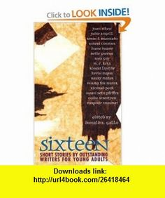 Sixteen Short Stories by Outstanding Writers for Young Adults (9780440977575) Donald R. Gallo , ISBN-10: 0440977576  , ISBN-13: 978-0440977575 ,  , tutorials , pdf , ebook , torrent , downloads , rapidshare , filesonic , hotfile , megaupload , fileserve