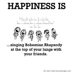 Happiness is... singing Bohemian Rhapsody.