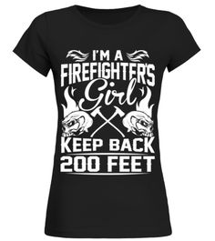 # I Am A Firefighters Girl Keep Back 200 Feet T shirt birthday gift mug .  HOW TO ORDER:1. Select the style and color you want: 2. Click Reserve it now3. Select size and quantity4. Enter shipping and billing information5. Done! Simple as that!TIPS: Buy 2 or more to save shipping cost!This is printable if you purchase only one piece. so dont worry, you will get yours.Guaranteed safe and secure checkout via:Paypal | VISA | MASTERCARD