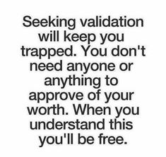 """""""Seeking validation will keep you trapped. You don't need anyone or anything to approve of your worth. when you understand this you'll be free."""" This is one reason why im cutting back on the mainstream social medias. Quotes To Live By, Me Quotes, Motivational Quotes, Funny Quotes, Inspirational Quotes, Flirting Texts, Flirting Quotes For Him, Validation Quotes, Journaling"""