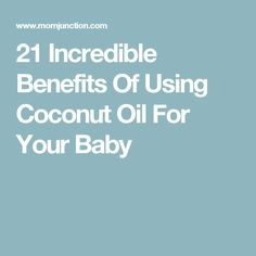 21 Incredible Benefits Of Using Coconut Oil For Your Baby