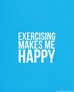Exercising makes me happy!