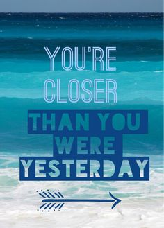 You're closer today than you were yesterday. Keep moving! :) #inspirational