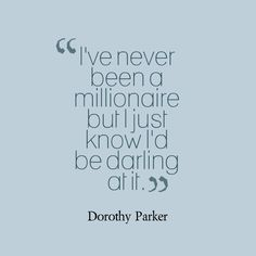 Dorothy Parker Quote - never been a millionnaire