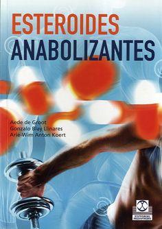 Esteroides anabolizantes / Aede de Groot, Gonzalo Blay Llinares, Arie-Wim Anton Koert. -- Badalona : Paidotribo, 2013.