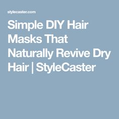 Simple DIY Hair Masks That Naturally Revive Dry Hair | StyleCaster