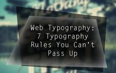 http://www.webdesign.org/web-typography-7-typography-rules-you-can-t-pass-by.22300.html