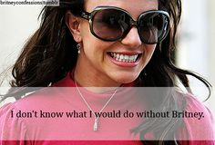 I don't know what I'd do without Britney <3
