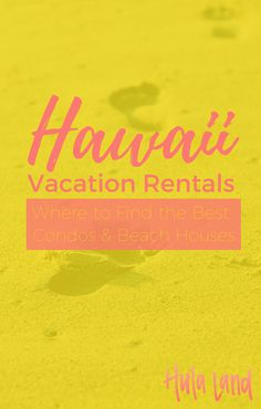 Where to find the best vacation rentals in Hawaii (recommendations for Oahu, Maui, Kauai, and the Big Island)