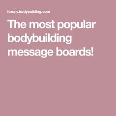 The most popular bodybuilding message boards!