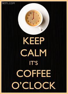 KEEP CALM ~ It's COFFEE O'CLOCK! #keepcalm #coffee