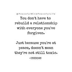 This is the absolute truth - toxic people who refuse to address their issues really don't need to be a part of our lives. Forgiveness and moving on is definitely the way to go.