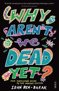 Reviewing Why Aren't We Dead Yet? The Survivor's Guide to the Immune System by Idan Ben-Barak | FanboyNation