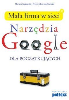 Mała firma w sieci Narzędzia Google - Mariusz Gąsiewski Przemysław Modrzewski - ebook