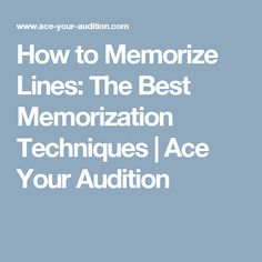 How to Memorize Lines: The Best Memorization Techniques | Ace Your Audition