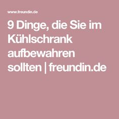 9 Dinge, die Sie im Kühlschrank aufbewahren sollten | freundin.de