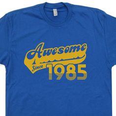 Awesome Since 1985 T Shirt 30th Birthday T Shirt Funny Mens Womens Birthday T Shirt Vintage Soft 80s Retro T Shirt by Shirtmandude on Etsy https://www.etsy.com/listing/231097500/awesome-since-1985-t-shirt-30th-birthday