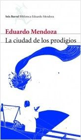 La ciudad de los prodigios. Eduardo Mendoza