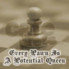 Every pawn...