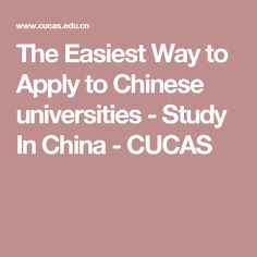 The Easiest Way to Apply to Chinese universities - Study In China - CUCAS
