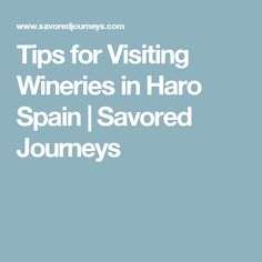 Tips for Visiting Wineries in Haro Spain   Savored Journeys