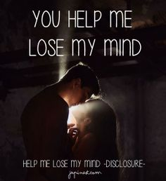 Music Quote - Disclosure - Help me lose my mind
