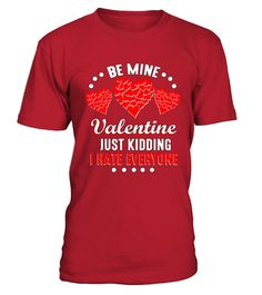 Be Mine My Valentine, Just Kidding   => Check out this shirt by clicking the image, have fun :) Please tag, repin & share with your friends who would love it. Perfect Matching Couple Shirt, Valentine's Day Shirt, anniversaries shirt #valentines #love # #hoodie #ideas #image #photo #shirt #tshirt #sweatshirt #tee #gift #perfectgift #birthday #Christmas