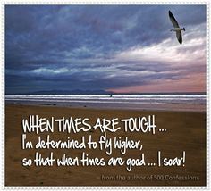 when times are tough. Tough Times, Inspirational Thoughts, Note To Self, Confessions, Inspire Me, Life Lessons, Wise Words, Favorite Quotes, Verses
