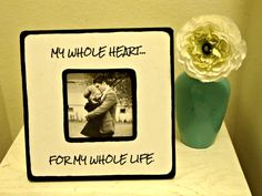 """Quote """"My whole heart, for my whole life"""" Picture Frame. $15.00, via Etsy."""