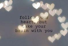 follow you heart, but....