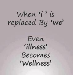 """When 'i' is replaced by 'we' even 'illness' become 'wellness'""  #Inspirational #Giving #Sharing #picturequotes  View more #quotes on http://quotes-lover.com"