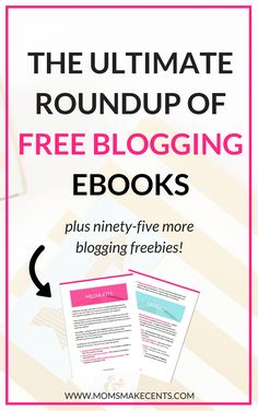 The Ultimate Roundup Of Free Blogging Ebooks — Moms Make Cents Teaching Moms to Start Businesses + Work At Home