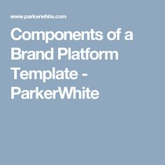 Components of a Brand Platform Template - ParkerWhite