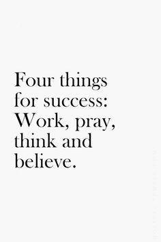 Work, pray, think and believe
