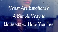 What Are Emotions? A Simple Way to Understand How You Feel - Enlightening Whispers